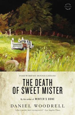 The Death of Sweet Mister - Woodrell, Daniel, and Lehane, Dennis (Foreword by)