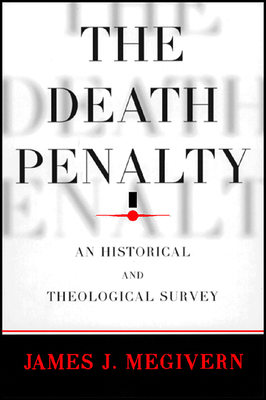The Death Penalty: An Historical and Theological Survey - Megivern, James