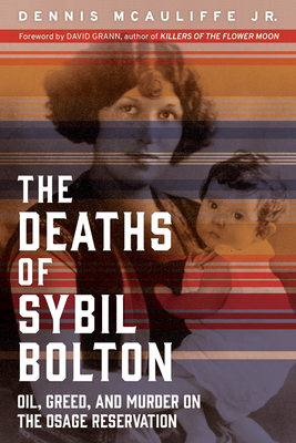 The Deaths of Sybil Bolton: Oil, Greed, and Murder on the Osage Reservation - McAuliffe, Dennis, and Grann, David (Foreword by)