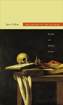 The Deaths of the Author: Reading and Writing in Time - Gallop, Jane, Professor