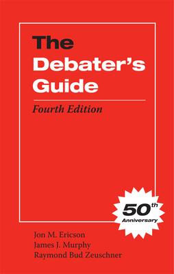 The Debater's Guide - Ericson, Jon M, and Murphy, James J, and Zeuschner, Raymond Bud