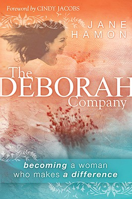 The Deborah Company: Becoming a Woman Who Makes a Difference - Hamon, Jane, and Jacobs, Cindy (Foreword by)