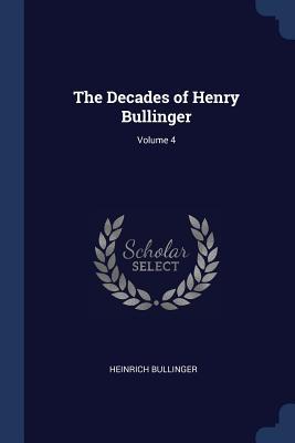 The Decades of Henry Bullinger; Volume 4 - Bullinger, Heinrich