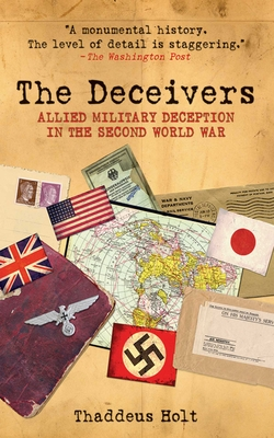 The Deceivers: Allied Military Deception in the Second World War - Holt, Thaddeus