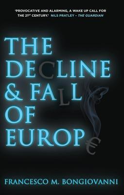 The Decline and Fall of Europe - Bongiovanni, Francesco M.