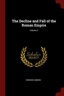 The Decline and Fall of the Roman Empire; Volume 3 - Gibbon, Edward