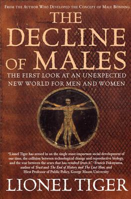 The Decline of Males: The First Look at an Unexpected New World for Men and Women - Tiger, Lionel, Dr.