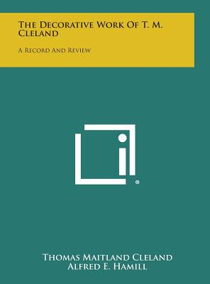 The Decorative Work of T. M. Cleland: A Record and Review - Cleland, Thomas Maitland, and Hamill, Alfred E (Introduction by)