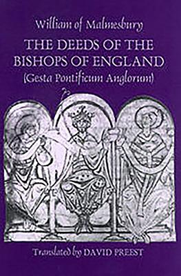 The Deeds of the Bishops of England [gesta Pontificum Anglorum] by William of Malmesbury - Of Malmesbury, William, and Preest, David