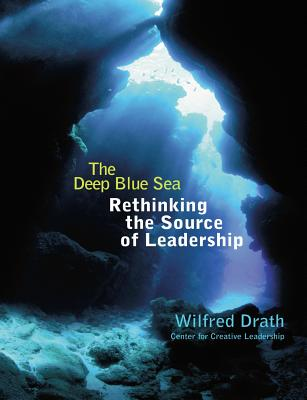 The Deep Blue Sea: Rethinking the Source of Leadership - Drath, Wilfred