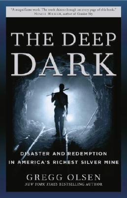 The Deep Dark: Disaster and Redemption in America's Richest Silver Mine - Olsen, Gregg