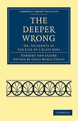 The Deeper Wrong: Or, Incidents in the Life of a Slave Girl - Jacobs, Harriet Ann, and Child, Lydia Maria (Editor)