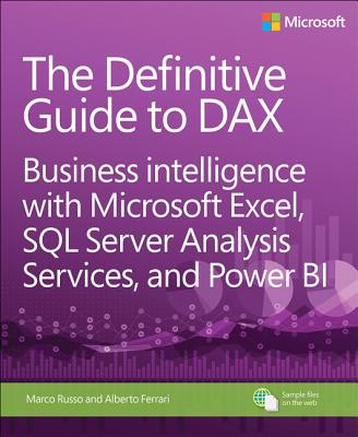 The Definitive Guide to Dax: Business Intelligence with Microsoft Excel, SQL Server Analysis Services, and Power Bi - Ferrari, Alberto, and Russo, Marco