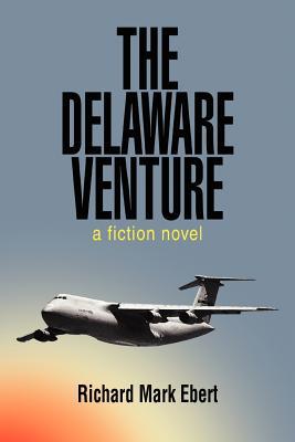 The Delaware Venture: A Fiction Novel - Ebert, Richard Mark