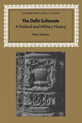 The Delhi Sultanate: A Political and Military History - Jackson, Peter, and Morgan, David (Series edited by)