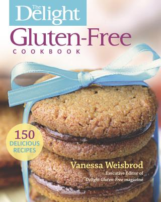 The Delight Gluten-Free Cookbook: 150 Delicious Recipes - Weisbrod, Vanessa