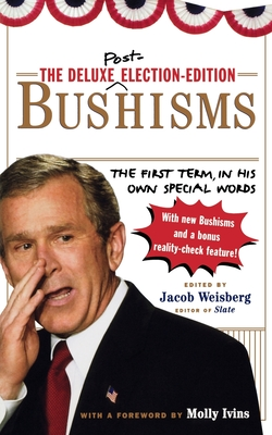 The Deluxe Election Edition Bushisms: The First Term, in His Own Special Words - Weisberg, Jacob (Editor)