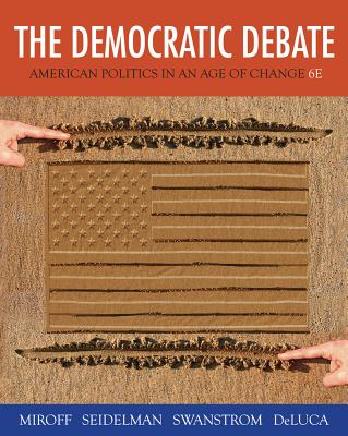 The Democratic Debate: American Politics in an Age of Change - Miroff, Bruce, and Seidelman, Raymond, and Swanstrom, Todd