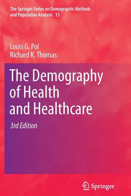 The Demography of Health and Healthcare - Pol, Louis G., and Thomas, Richard K.