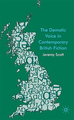 The Demotic Voice in Contemporary British Fiction - Scott, J