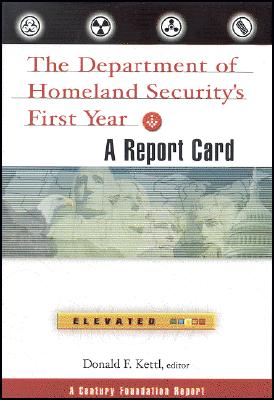 The Department of Homeland Security's First Year: A Report Card - Kettl, Donald F, Professor