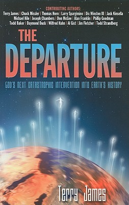 The Departure: God's Next Catastrophic Intervention Into Earth's History - James, Terry (Editor)