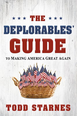 The Deplorables' Guide to Making America Great Again - Starnes, Todd