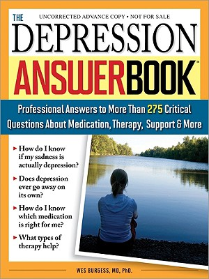 The Depression Answer Book: Professional Answers to More Than 275 Critical Questions about Medication, Therapy, Support, and More - Burgess, Wes, PhD