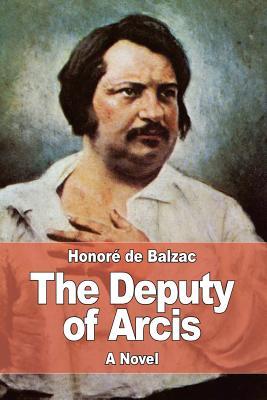 The Deputy of Arcis - De Balzac, Honore, and Wormeley, Katharine Prescott (Translated by)