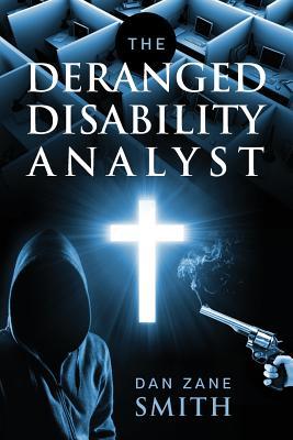 The Deranged Disability Analyst - Smith, Dan Zane