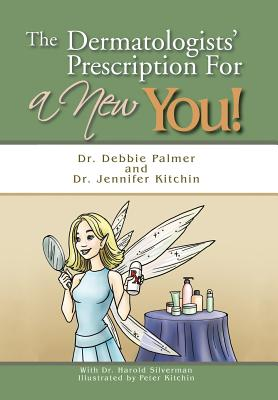 The Dermatologists' Prescription for a New You! - Palmer, Debbie, Dr., and Kitchin, Dr Jennifer