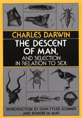 The Descent of Man, and Selection in Relation to Sex Descent of Man, and Selection in Relation to Sex - Darwin, Charles, Professor, and Bonner, John Tyler (Introduction by), and May, Robert M (Designer)