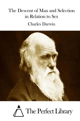 The Descent of Man and Selection in Relation to Sex - Darwin, Charles, Professor, and The Perfect Library (Editor)