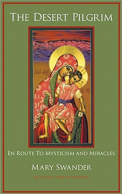 The Desert Pilgrim: En Route to Mysticism and Miracles - Swander, Mary