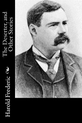 The Deserter, and Other Stories - Frederic, Harold