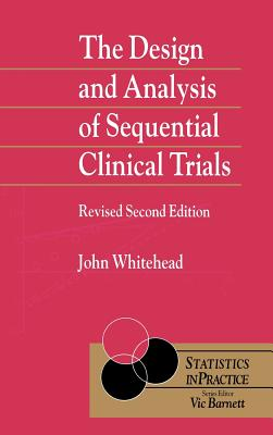 The Design and Analysis of Sequential Clinical Trials - Whitehead, John