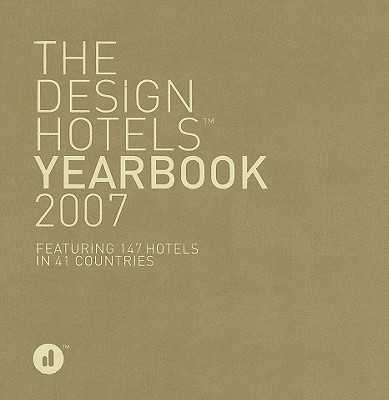 The Design Hotels Yearbook: Featuring 147 Hotels in 41 Countries - Design Hotels