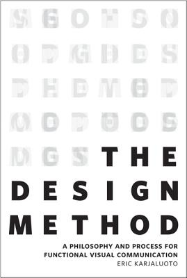 The Design Method: A Philosophy and Process for Functional Visual Communication - Karjaluoto, Eric