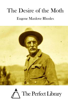 The Desire of the Moth - Rhodes, Eugene Manlove, and The Perfect Library (Editor)