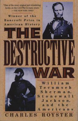 The Destructive War: William Tecumseh, Stonewall Jackson, and the Americans - Royster, Charles