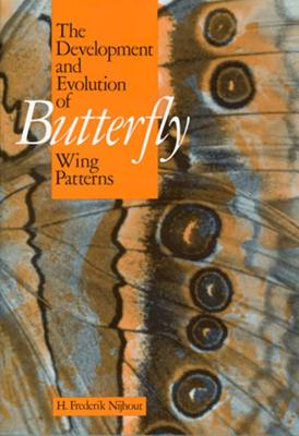 The Development and Evolution of Butterfly Wing Patterns - Nijhout, H Frederik
