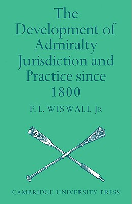 The Development of Admiralty Jurisdiction and Practice Since 1800 - Wiswall, F L