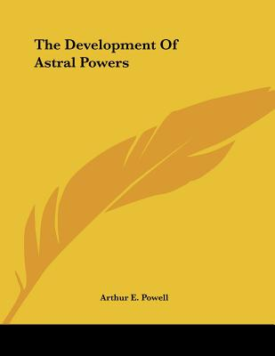 The Development of Astral Powers - Powell, Arthur E