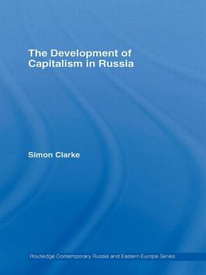The Development of Capitalism in Russia - Clarke, Simon