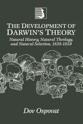 The Development of Darwin's Theory: Natural History, Natural Theology, and Natural Selection,1838-1859 - Ospovat, Dov