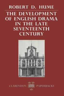 The Development of English Drama in the Late Seventeenth Century - Hume, Robert D