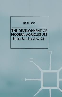 The Development of Modern Agriculture: British Farming Since 1931 - Martin, John