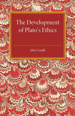 The Development of Plato's Ethics - Gould, John