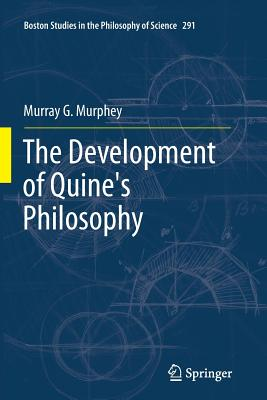 The Development of Quine's Philosophy - Murphey, Murray G.
