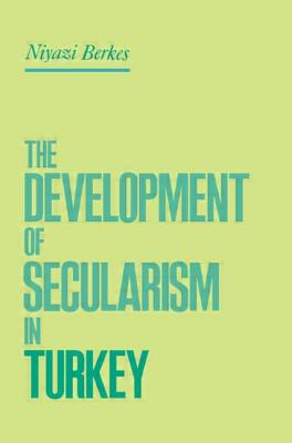 The Development of Secularism in Turkey - Berkes, Niyazi
